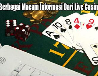 Ketahui Berbagai Macam Informasi Dari Live Casino Online