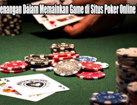 Kunci Kemenangan Dalam Memainkan Game di Situs Poker Online Yang Tepat