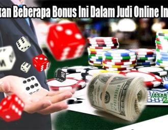 Manfaatkan Beberapa Bonus Ini Dalam Judi Online Indonesia