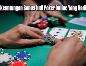 Mengerti Keuntungan Bonus Judi Poker Online Yang Hadir Saat Ini