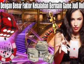 Perhatikan Dengan Benar Faktor Kekalahan Bermain Game Judi Online Terbaik
